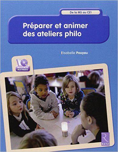Amazon.fr - Préparer et animer des ateliers philo : De la MS au CE1 (1Cédérom) - Isabelle Pouyau - Livres