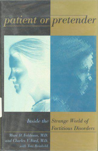 Patient or Pretender: Inside the Strange World of Factitious Disorders by Marc D. Feldman http://www.amazon.com/dp/0471580805/ref=cm_sw_r_pi_dp_d94Wwb0G9ECB8