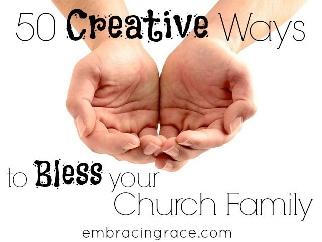 50 creative ways to bless your church family - practical ideas that will build relationships