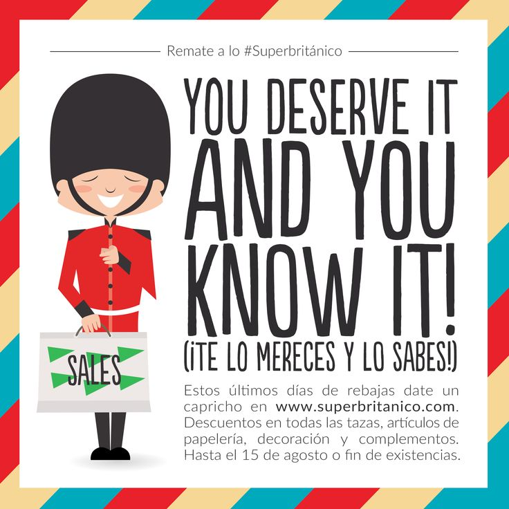 Remate final a lo #Superbritánico: You deserve it and you know it! (¡Te lo mereces y lo sabes!).