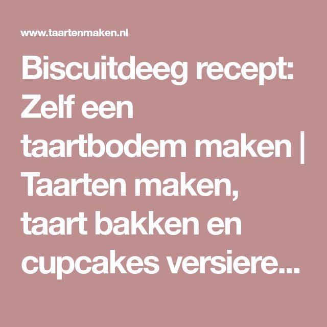 Biscuitdeeg recept: Zelf een taartbodem maken   Taarten maken, taart bakken en cupcakes versieren   Taart recepten