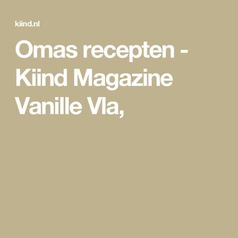 Omas recepten - Kiind Magazine  Vanille Vla, Griesmeelpudding en Watergruwel