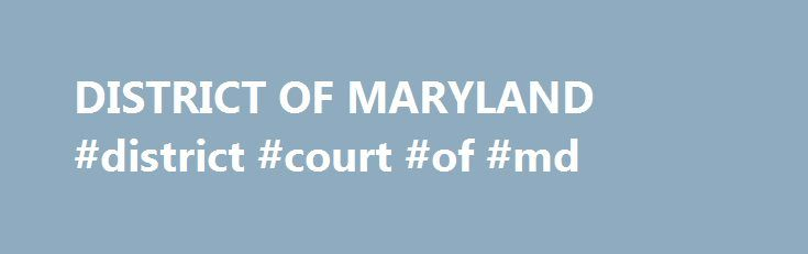 "DISTRICT OF MARYLAND #district #court #of #md http://texas.remmont.com/district-of-maryland-district-court-of-md/  # The U.S. Bankruptcy Court for the District of Maryland will be closed for business in both divisions on Monday, July 3, 2017. The U.S. Bankruptcy Court for the District of Maryland will also be closed on Tuesday, July 4, 2017 for Independence Day. These days will be treated as ""legal holidays"" for purposes of B.R. 9006 and Fed. R. Civ. P. 6. The after hours drop box for the…"