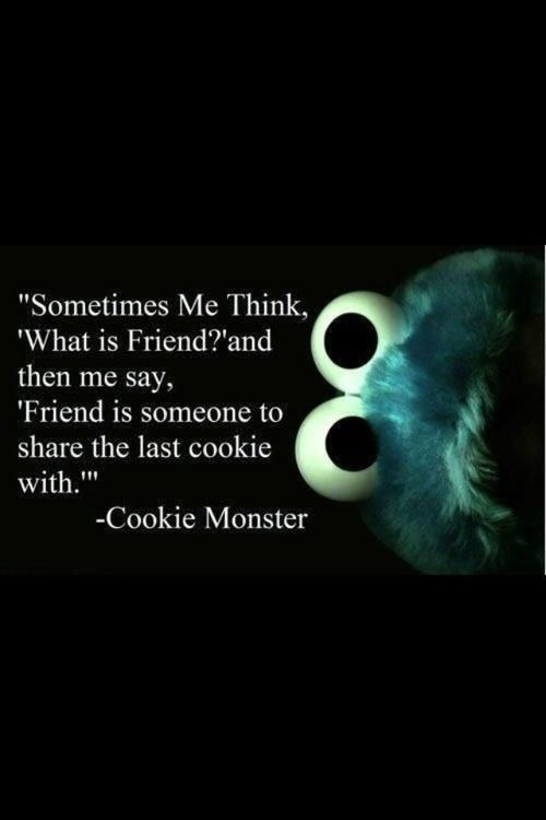 Friend is someone who share your last cookie with. LOL #cookiemonster #friendship