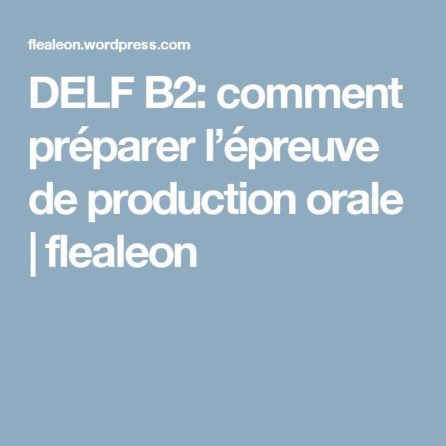 DELF B2: comment préparer l'épreuve de production orale | flealeon