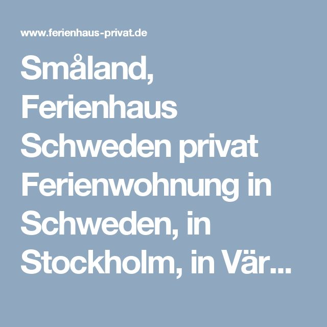 Småland, Ferienhaus Schweden privat Ferienwohnung in Schweden, in Stockholm, in Värmland,  in Dalsland
