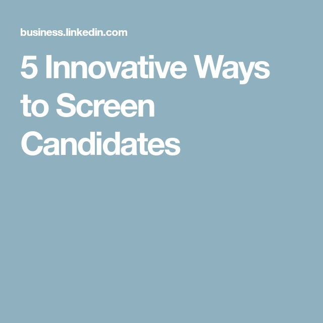 5 Innovative Ways to Screen Candidates
