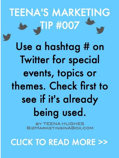 Marketing Tip 007 - To keep all your Twitter messages together which have a related theme or topic, use a hashtag # and add a word or two (no spaces!). Also use for events, sales and a whole host of other reasons. Share the hashtag so your followers can quickly find you for a webinar or conference etc. For example #bizmktgtips