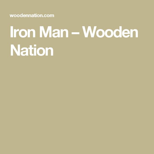Iron Man                      – Wooden Nation