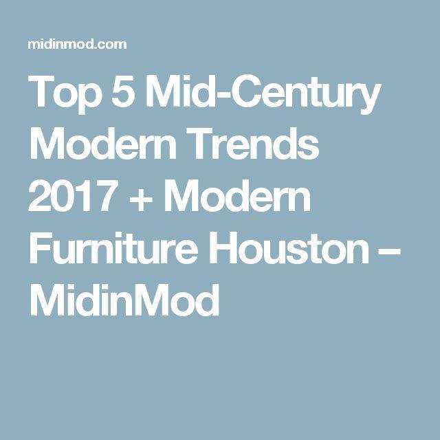 Top 5 Mid-Century Modern Trends 2017 + Modern Furniture Houston – MidinMod