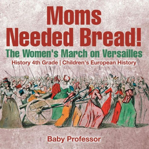 Moms Needed Bread! The Women's March on Versailles - History 4th Grade Children's European History