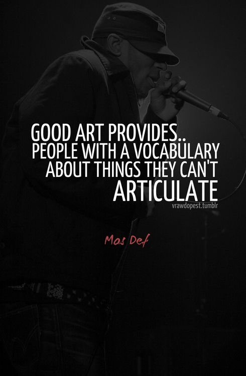Good art provides people with a vocabulary about things they can't articulate - Mos Def
