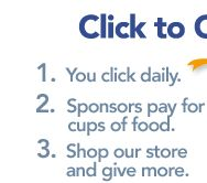 The Hunger Site: Click to give, to a variety of causes. Or shop in the store, all free trade.