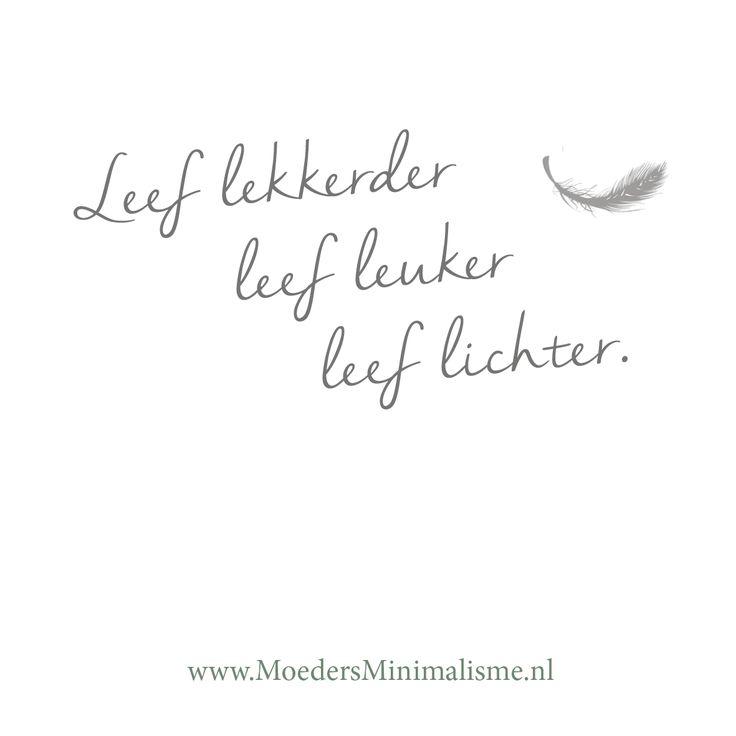 Leef lekkerder, leef leuker, leef lichter. #minimalisme