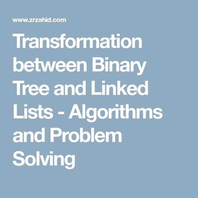 Transformation between Binary Tree and Linked Lists - Algorithms and Problem Solving