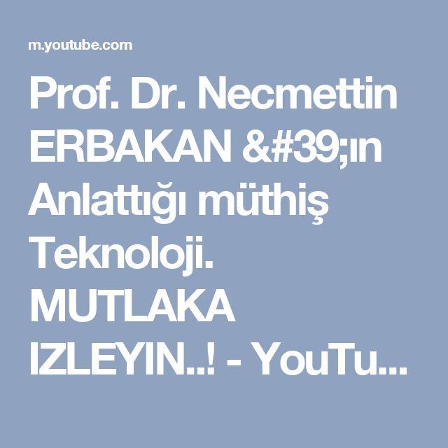 Prof. Dr. Necmettin ERBAKAN 'ın Anlattığı müthiş Teknoloji.  MUTLAKA IZLEYIN..! - YouTube