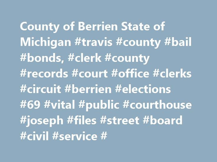County of Berrien State of Michigan #travis #county #bail #bonds, #clerk #county #records #court #office #clerks #circuit #berrien #elections #69 #vital #public #courthouse #joseph #files #street #board #civil #service # http://wyoming.nef2.com/county-of-berrien-state-of-michigan-travis-county-bail-bonds-clerk-county-records-court-office-clerks-circuit-berrien-elections-69-vital-public-courthouse-joseph-files-street-boa/  Sharon Tyler, County Clerk Mission Statement The mission of the County…