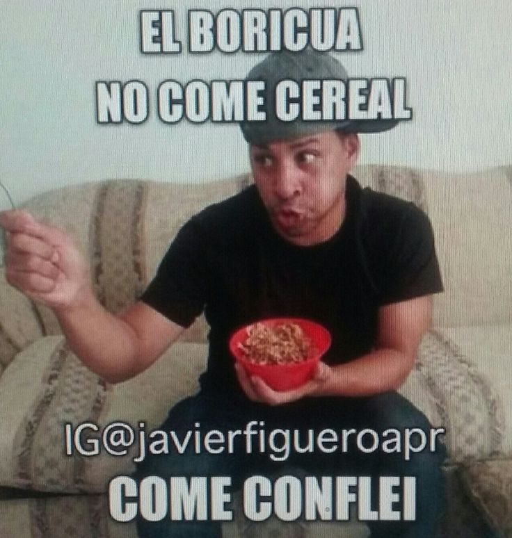 Puerto Rican be like El boricua no come cereal come conflei..jajaja.. so true!!!