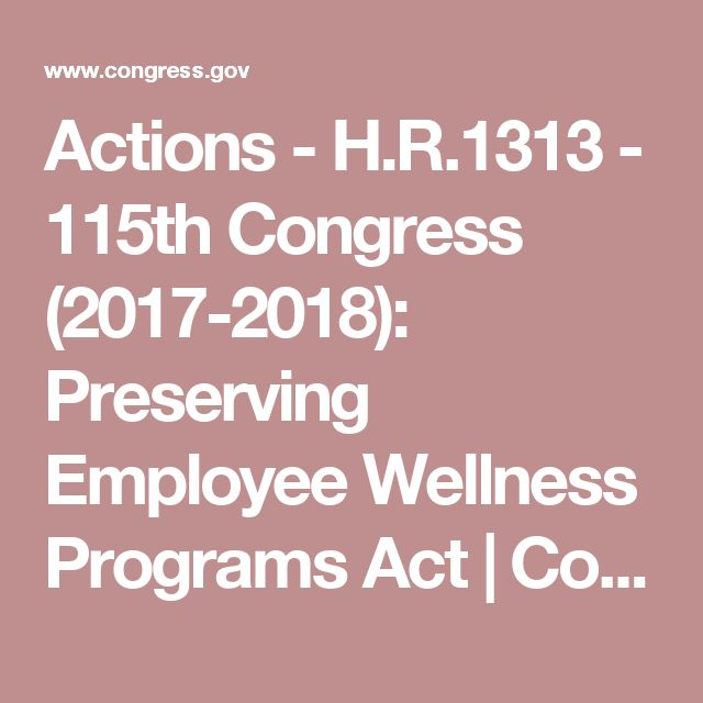 Actions - H.R.1313 - 115th Congress (2017-2018): Preserving Employee Wellness Programs Act | Congress.gov | Library of Congress