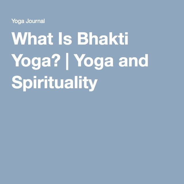 What Is Bhakti Yoga? | Yoga and Spirituality