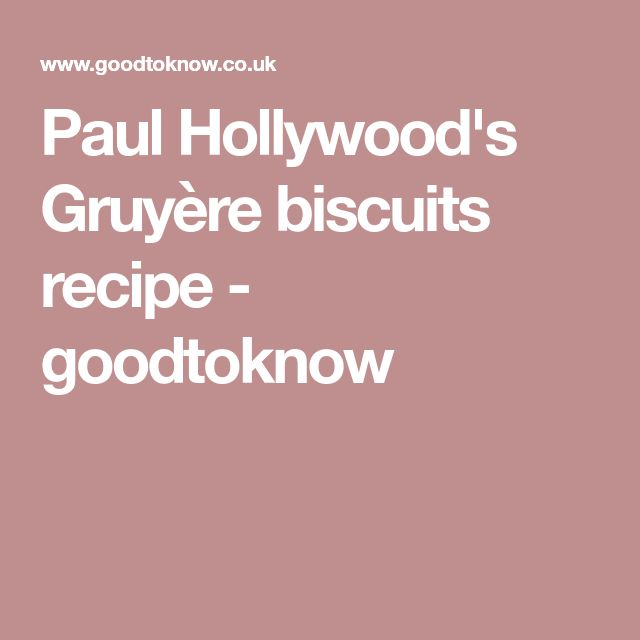 Paul Hollywood's Gruyère biscuits recipe - goodtoknow