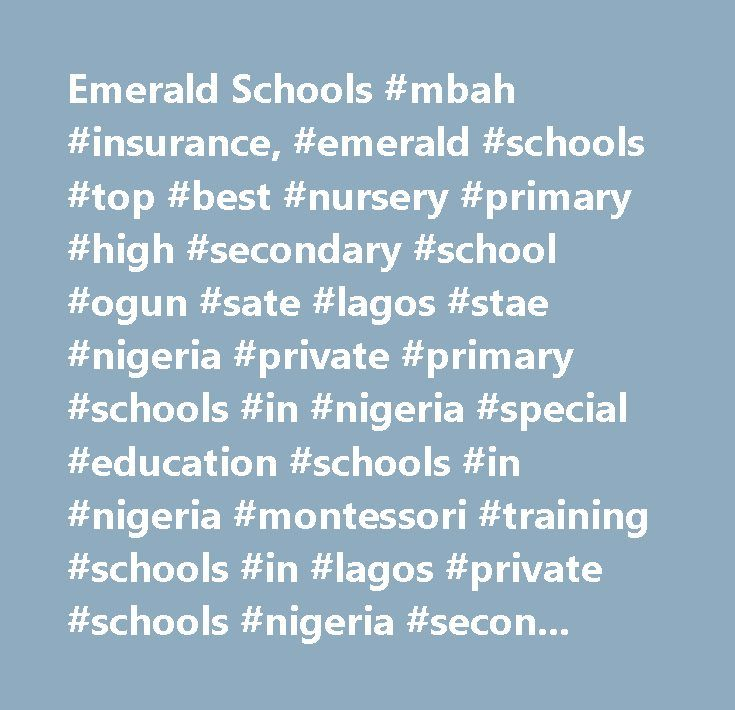 Emerald Schools #mbah #insurance, #emerald #schools #top #best #nursery #primary #high #secondary #school #ogun #sate #lagos #stae #nigeria #private #primary #schools #in #nigeria #special #education #schools #in #nigeria #montessori #training #schools #in #lagos #private #schools #nigeria #secondary #school #teaching #jobs #in #lagos #names #of #private #schools #in #ogun #music #production #schools #in #lagos #vacancies #in #schools #in #lagos #art #schools #in #nigeria #private #schools…