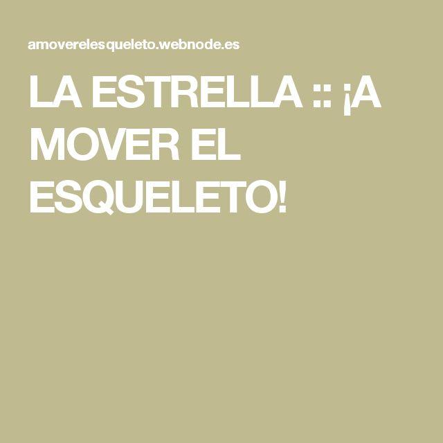 LA ESTRELLA :: ¡A MOVER EL ESQUELETO!