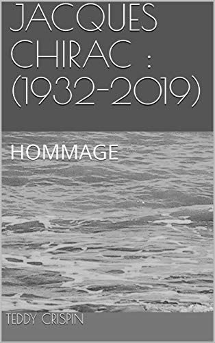 JACQUES CHIRAC : (1932-2019): HOMMAGE (French Edition) eBook