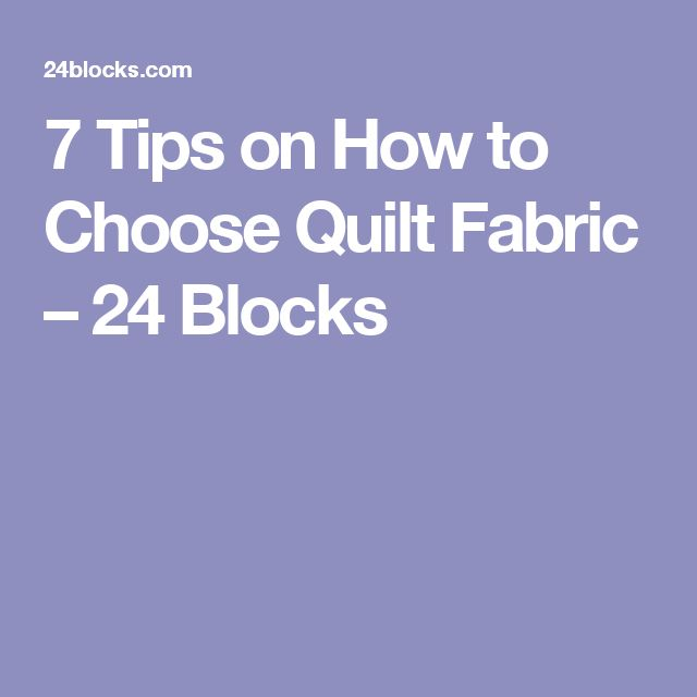 7 Tips on How to Choose Quilt Fabric – 24 Blocks