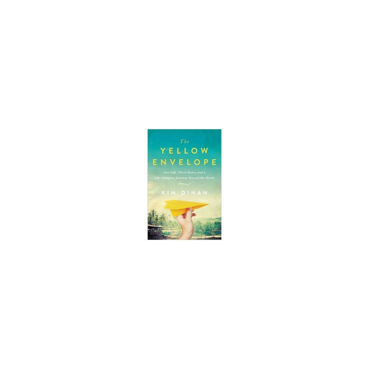 Yellow Envelope : One Gift, Three Rules, and a Life-changing Journey Around the World (Paperback) (Kim