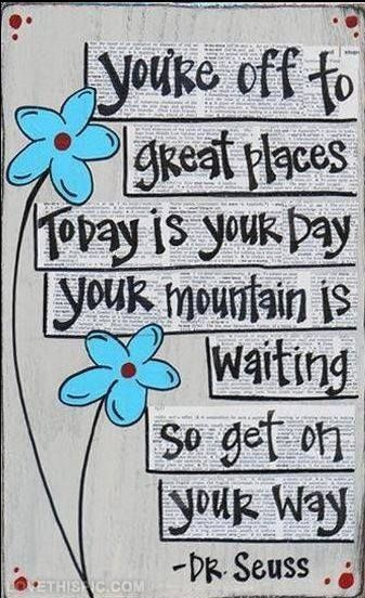 Today is your day! quote happy dr seuss inspiration poem optimistic rhyme