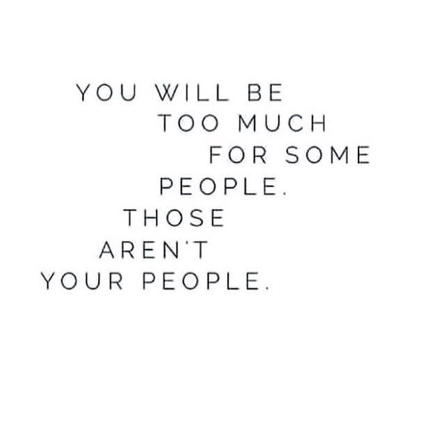 """You will be too much for some people. Those aren't your people."" Glennon Doyle…"