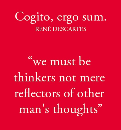 """i think therefore i am essay Cogito ergo sum, i think therefore i am sum, or its translation, """"i think, therefore i am,"""" is a frequently-quoted line from well-known mathematician and philosopher rené descartes i've noticed that it often seems to be misunderstood this post is a brief outline of the idea and some of my thoughts on it."""