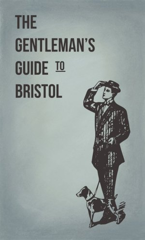 The Gentleman's Guide to Bristol