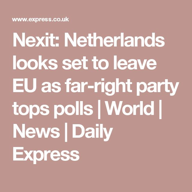 Nexit: Netherlands looks set to leave EU as far-right party tops polls   World   News   Daily Express