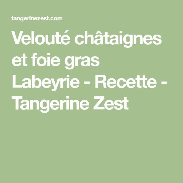 Velouté châtaignes et foie gras Labeyrie - Recette - Tangerine Zest