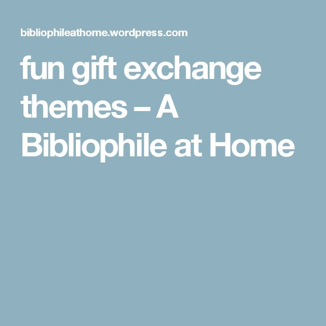 fun gift exchange themes – A Bibliophile at Home