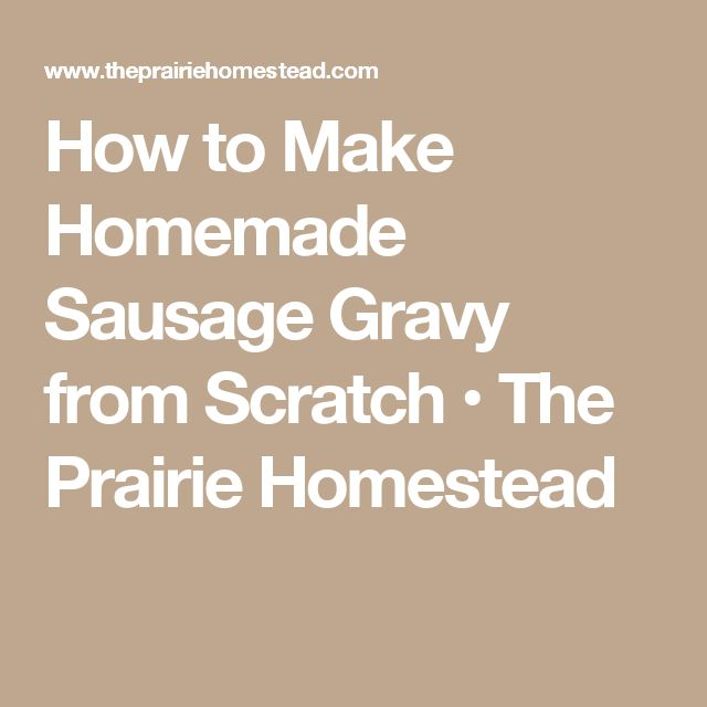 How to Make Homemade Sausage Gravy from Scratch • The Prairie Homestead