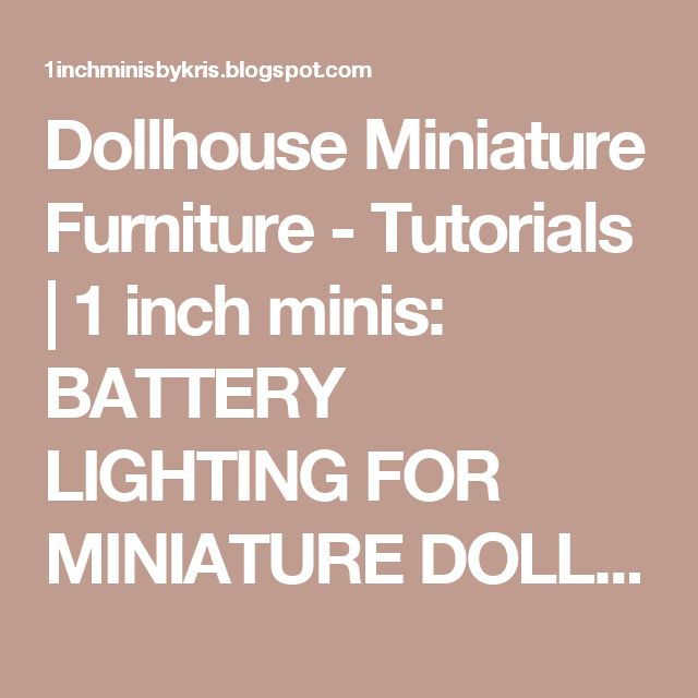 Dollhouse Miniature Furniture - Tutorials | 1 inch minis: BATTERY LIGHTING FOR MINIATURE DOLLHOUSE ROOM BOXES - How to use batteries to light your miniature dollhouse room boxes.