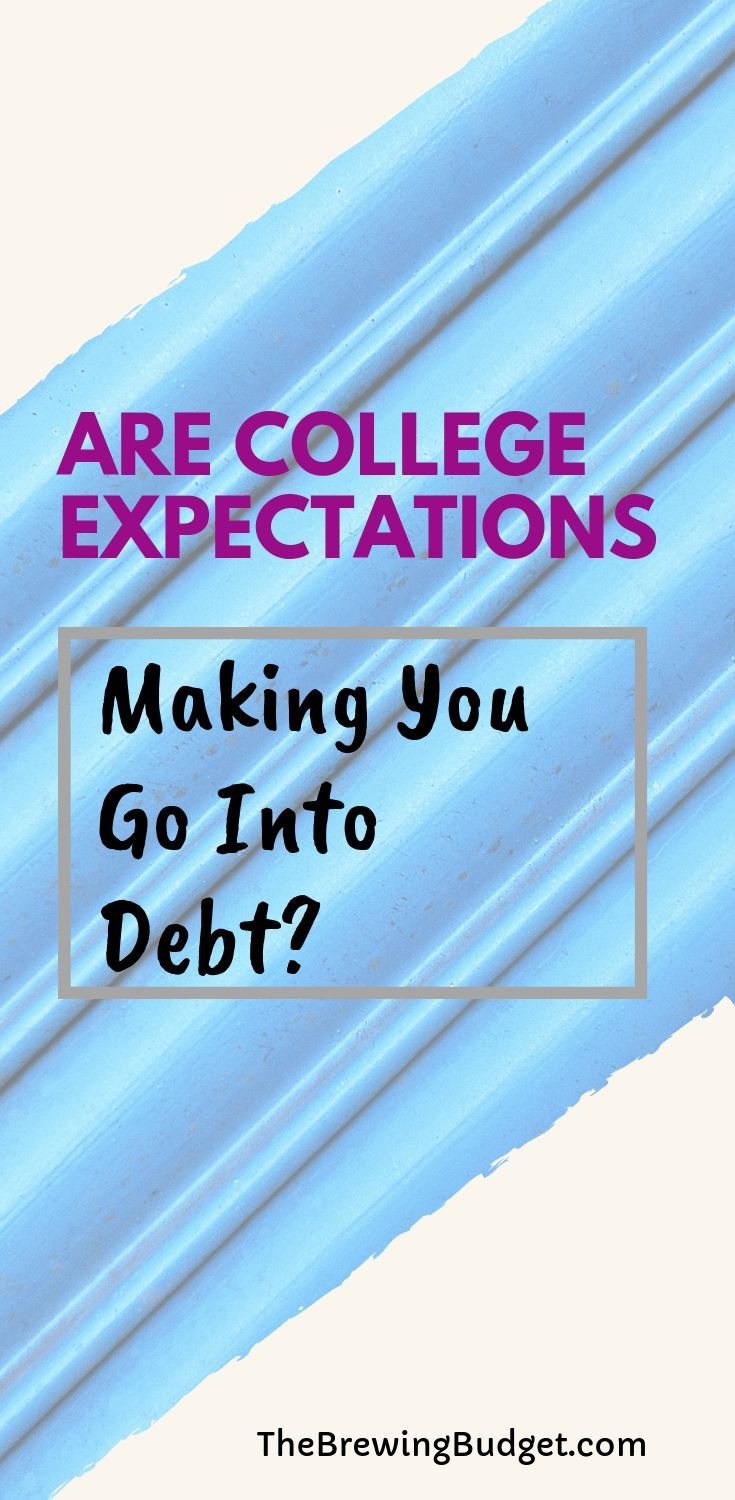 Are Your College Expectations Racking Up Debt With Images Student Loans College Costs Budgeting