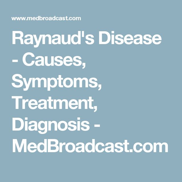 Raynaud's Disease - Causes, Symptoms, Treatment, Diagnosis - MedBroadcast.com