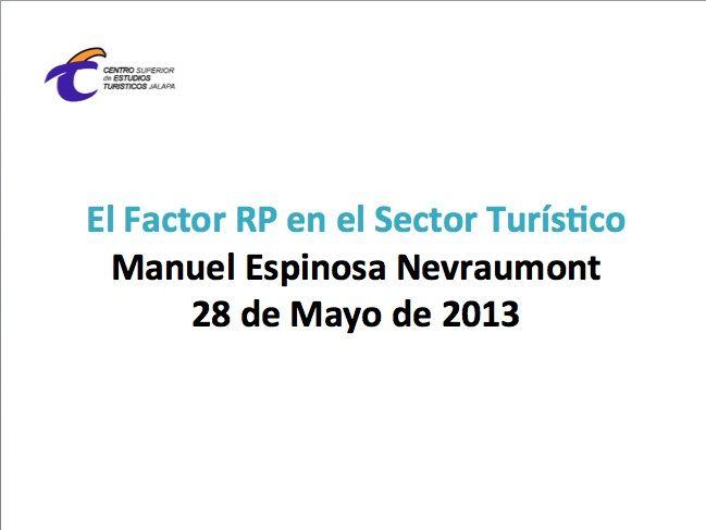 Presentación sobre la importancia de las Relaciones Públicas en el sector Turístico, en el marco de la Semana del Turismo 2013 organizada por el Centro Superior de Estudios Turísticos de Xalapa (México): http://www.slideshare.net/ManuelEspinosaNevrau/el-factor-rp-en-el-sector-turistico-2013