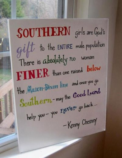 southern: Southern Pride, Southern Women, Southern Belle, Southern Charms, Girls Quotes, Southern Girls, So True, Kennychesney, Kenny Chesney