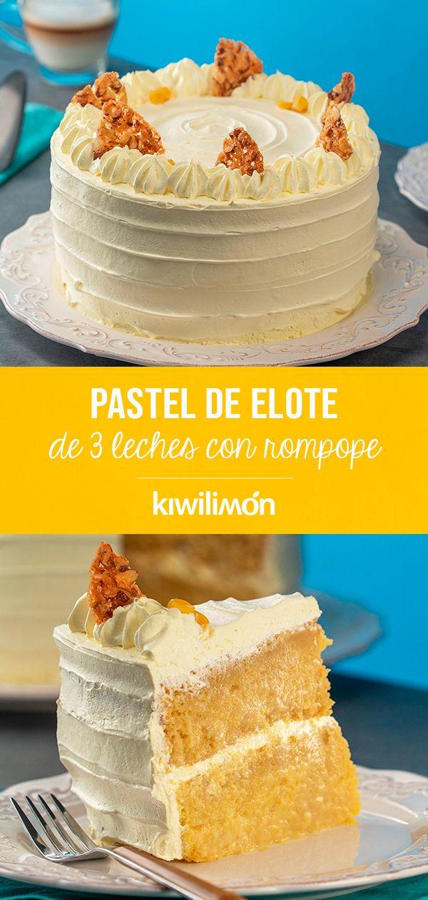 Pastel De Elote De Tres Leches Con Rompope Receta Pastel De Elote Pastel De Elote Receta Pastel De Rompope