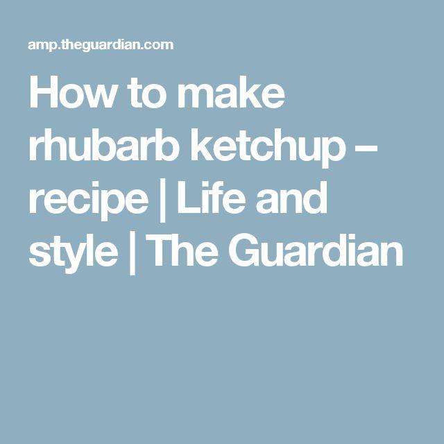 How to make rhubarb ketchup – recipe