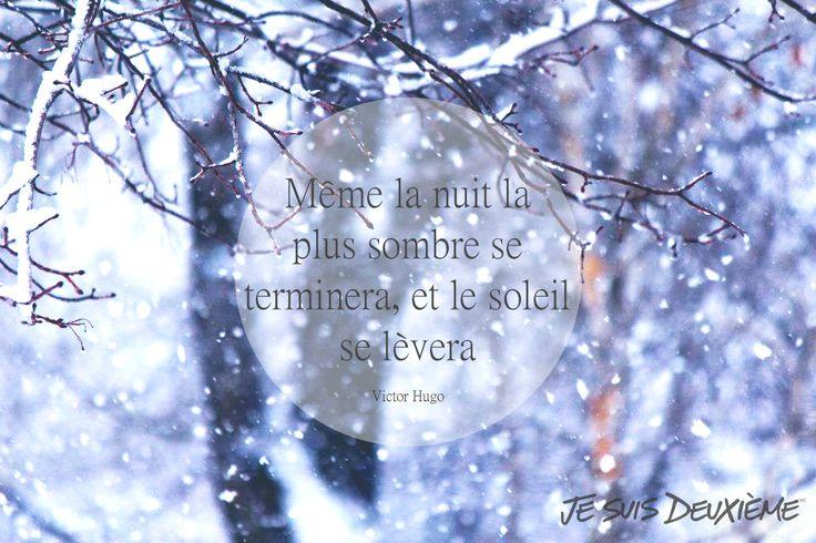 Même la nuit la plus sombre se terminera, et le soleil se lèvera. - Victor Hugo #jesuisdeuxieme www.jesuisdeuxieme.com