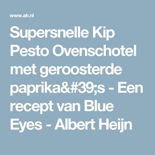 Supersnelle Kip Pesto Ovenschotel met geroosterde paprika's - Een recept van Blue Eyes - Albert Heijn