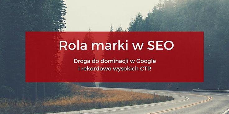 Rola marki w SEO - jak zdominowa� pierwsz� stron� w Google i osi�ga� rekordowo wysokie CTR?