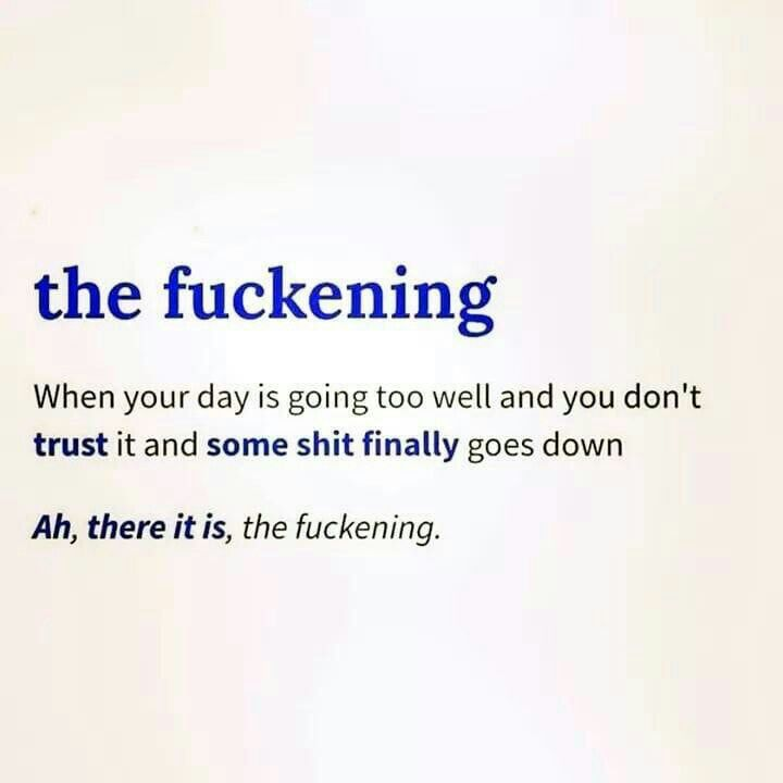 "Haha… ""Ah, there it is, the fuckening""… We all have those days …🤔 I can think of many."