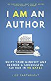 I AM An Author!: Shift Your Mindset and Become a Successful Author in 90 Days by Lise Cartwright (Author) #Kindle US #NewRelease #Reference #eBook #ad